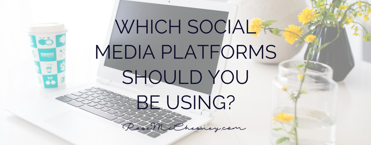Which Social Media Platforms Should You Be Using?