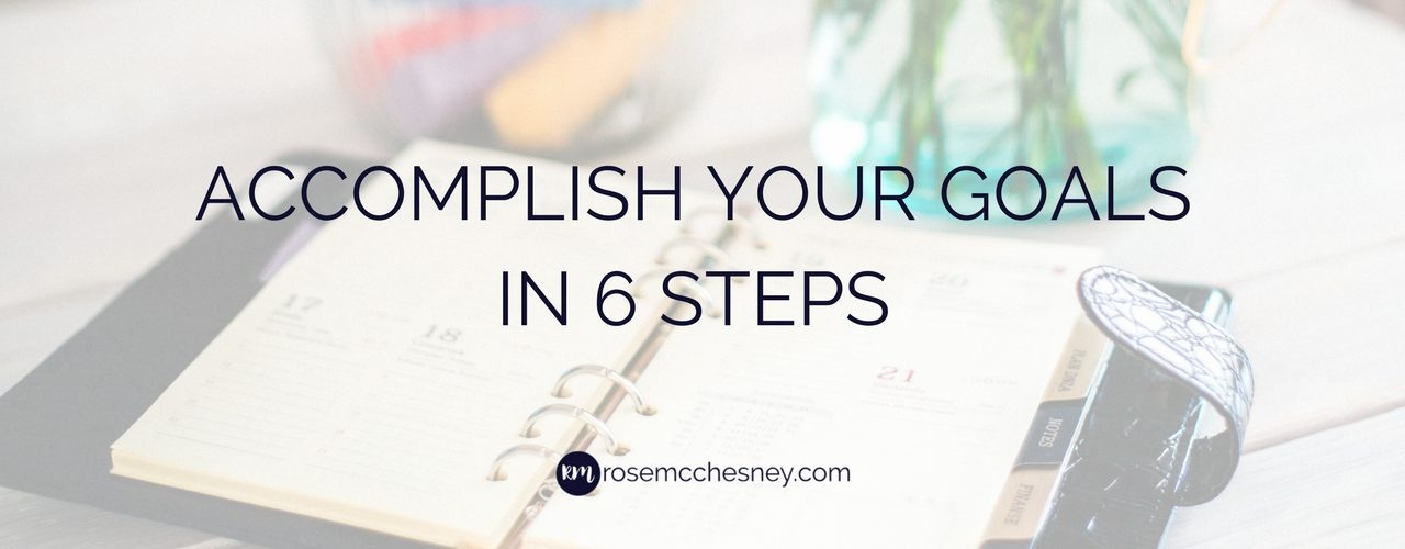 Accomplish Your Goals in 6 Steps