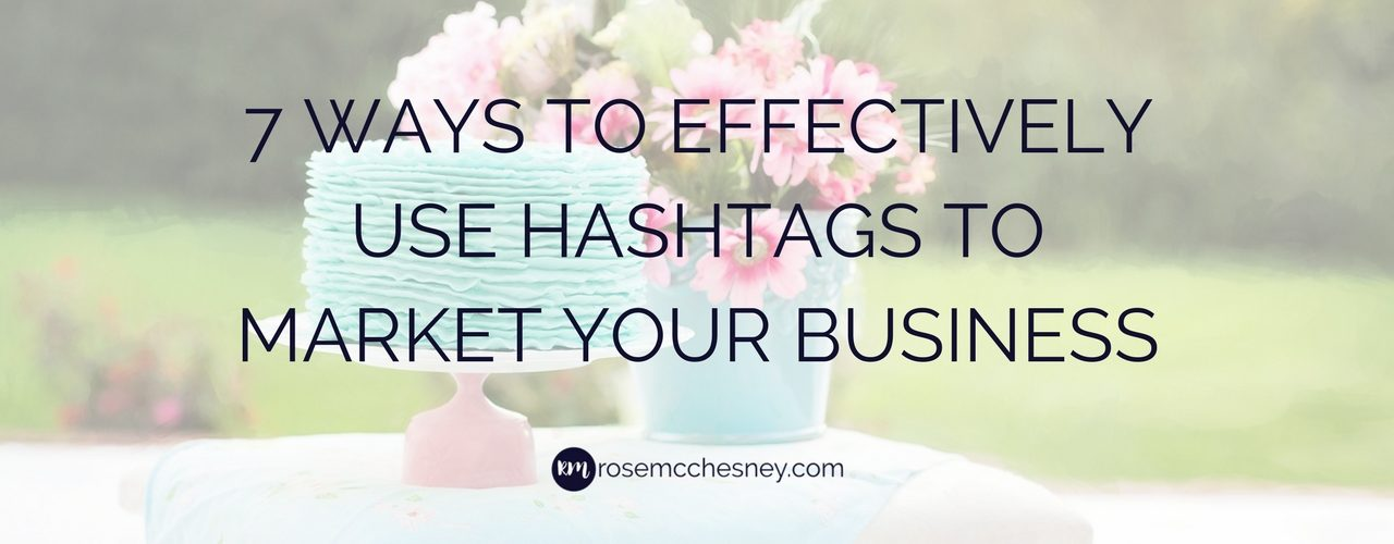 7 Ways to Effectively Use Hashtags To Market Your Business